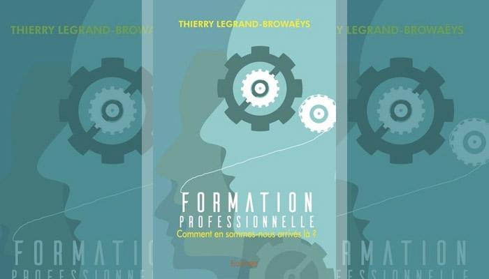 Formation professionnelle - Comment en sommes-nous arrivés là ? Thierry Legrand-Browaëys